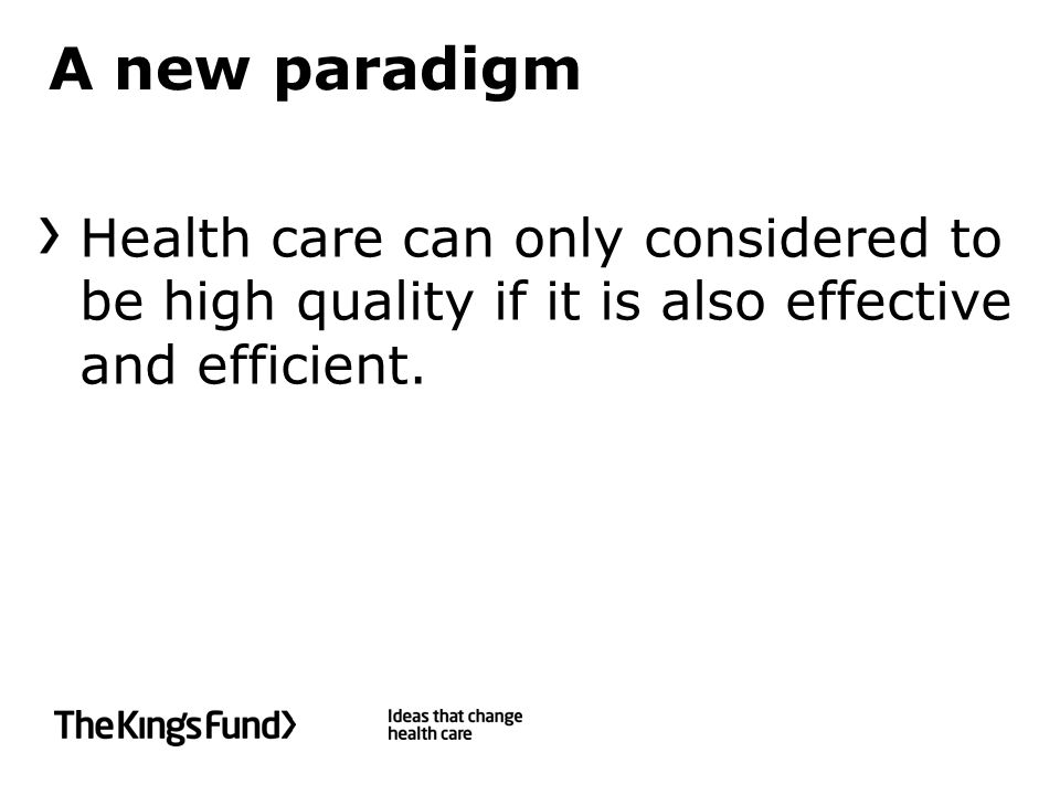 A new paradigm Health care can only considered to be high quality if it is also effective and efficient.