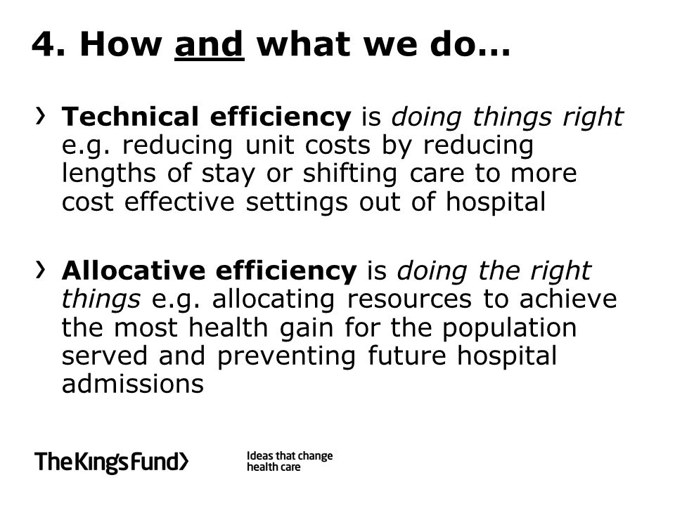 4. How and what we do… Technical efficiency is doing things right e.g.
