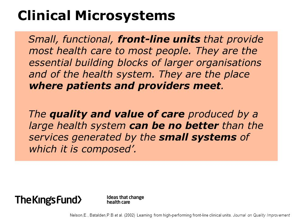 Clinical Microsystems Small, functional, front-line units that provide most health care to most people.