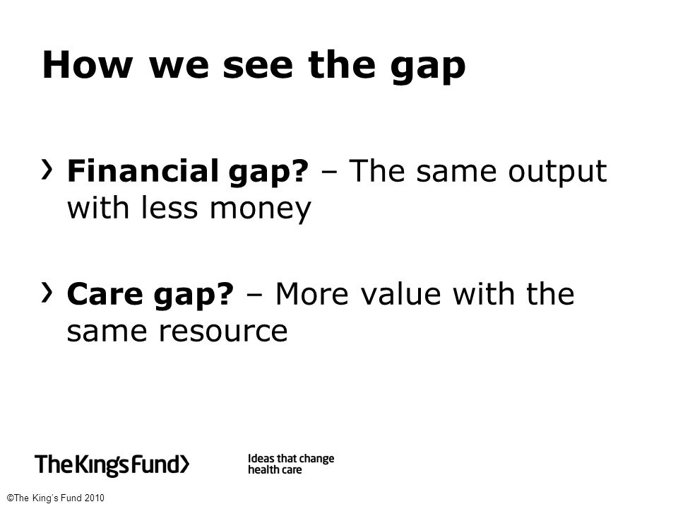 ©The King's Fund 2010 How we see the gap Financial gap.