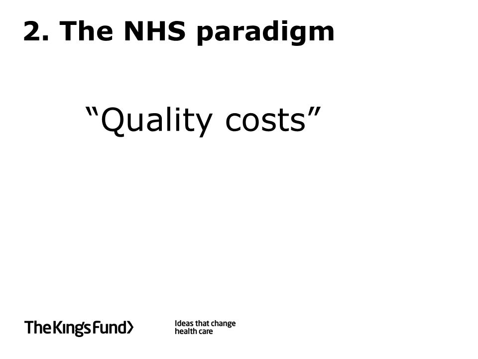 2. The NHS paradigm Quality costs
