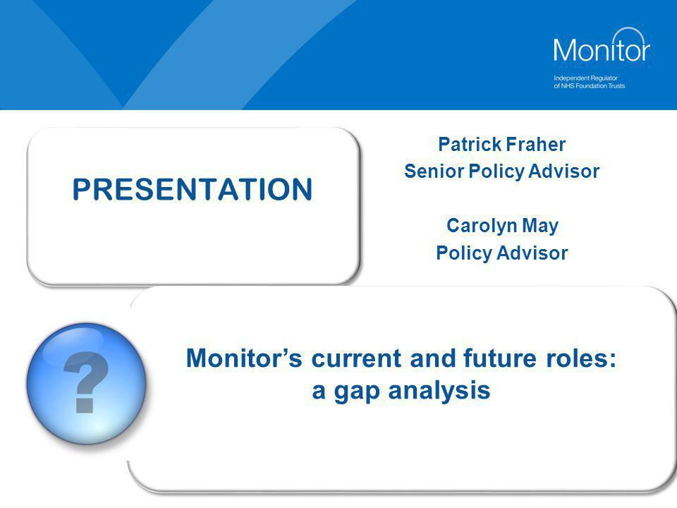 Agenda Monitor's current roleMonitor's future roleGovernors' current and future rolesCase studiesDiscussion: how to bridge the gap