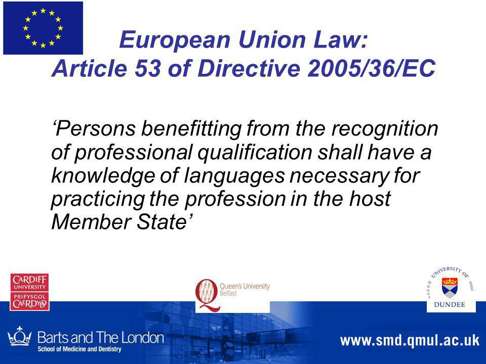European Union Law: Article 53 of Directive 2005/36/EC 'Persons benefitting from the recognition of professional qualification shall have a knowledge of languages necessary for practicing the profession in the host Member State'