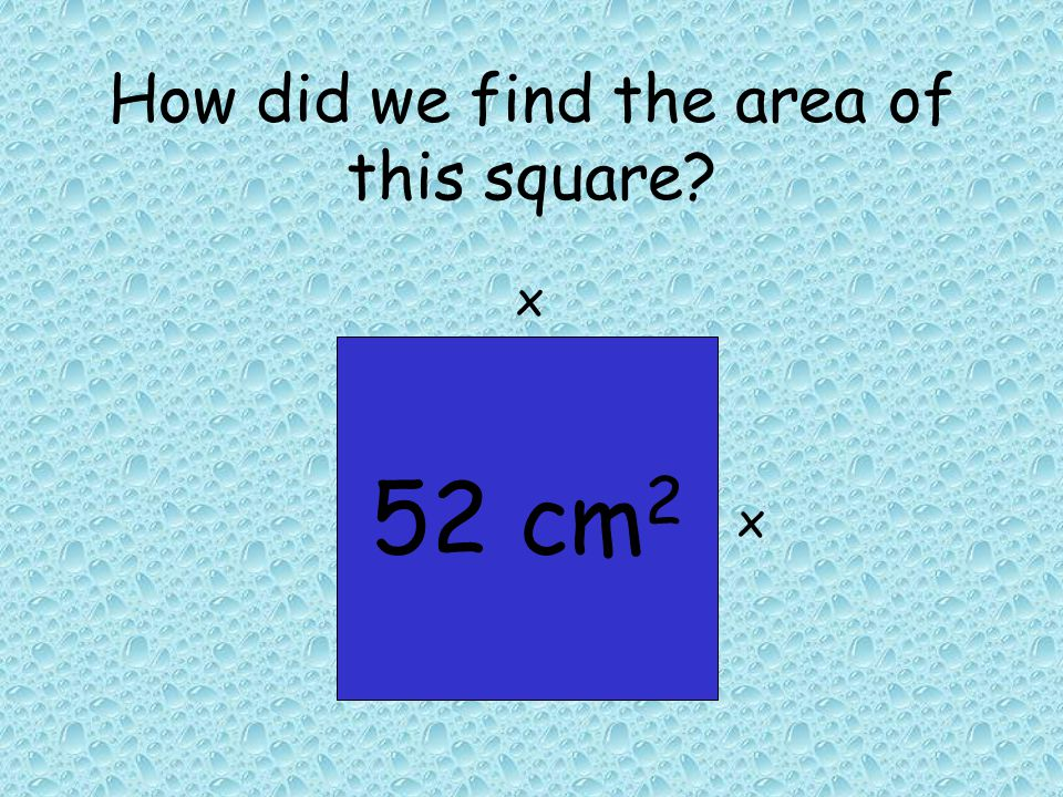 52 cm 2 How did we find the area of this square x x