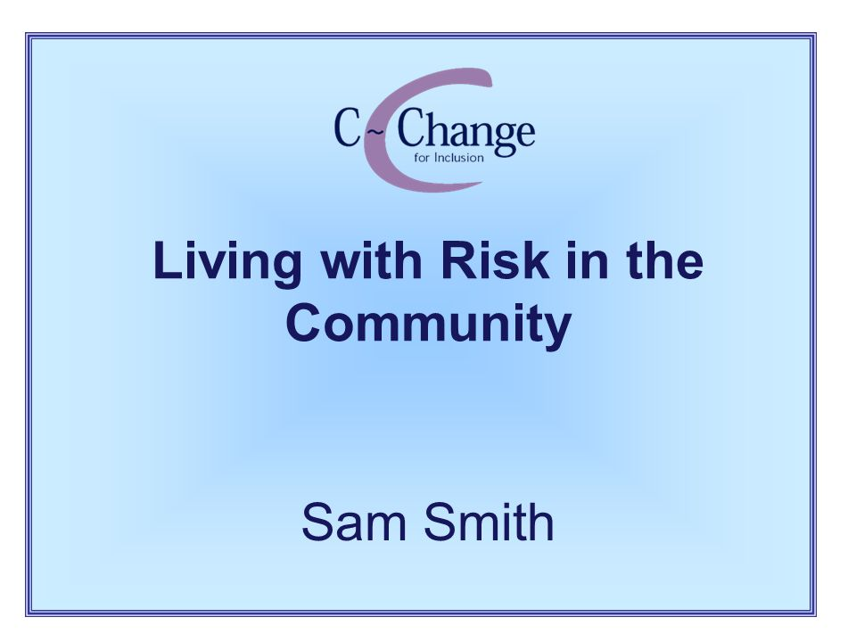 Living with Risk in the Community Sam Smith