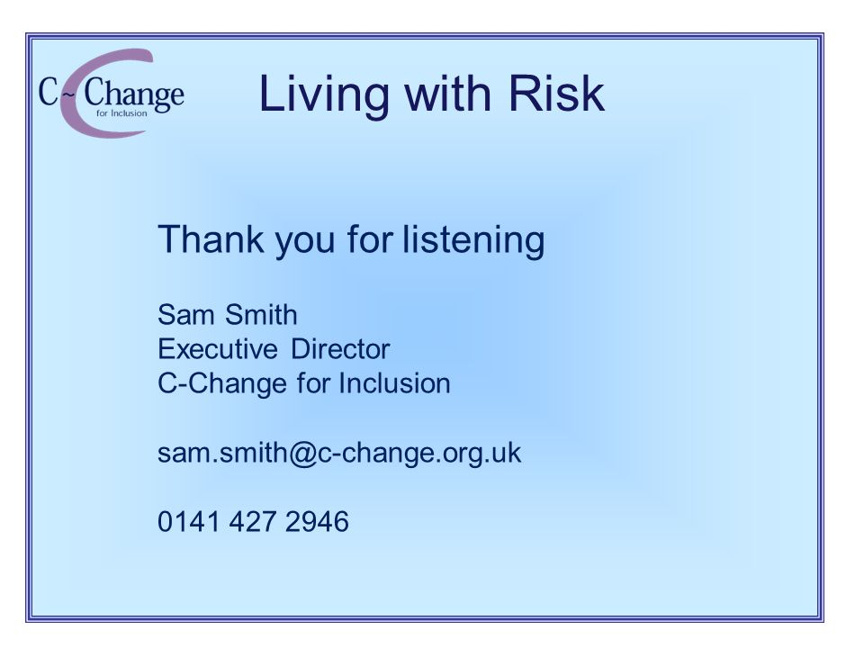Thank you for listening Sam Smith Executive Director C-Change for Inclusion sam.smith@c-change.org.uk 0141 427 2946