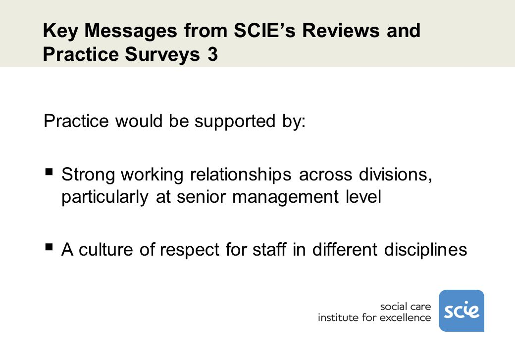 Key Messages from SCIE's Reviews and Practice Surveys 4 What qualifying and post-qualifying training would help.