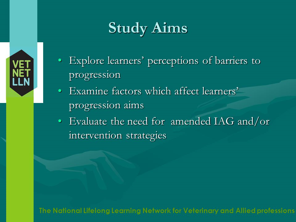 The National Lifelong Learning Network for Veterinary and Allied professions Research Questions What do level 3 learners perceive to be barriers to progression ?What do level 3 learners perceive to be barriers to progression .