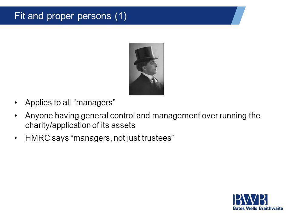 "Fit and proper persons (1) Applies to all ""managers"" Anyone having general control and management over running the charity/application of its assets H"