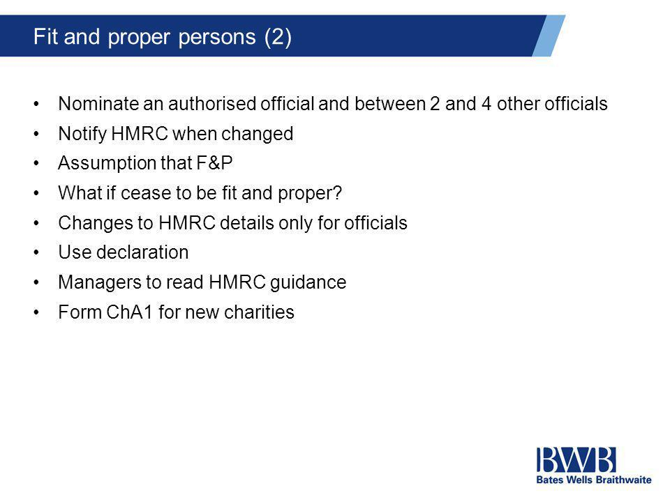 Fit and proper persons (2) Nominate an authorised official and between 2 and 4 other officials Notify HMRC when changed Assumption that F&P What if ce