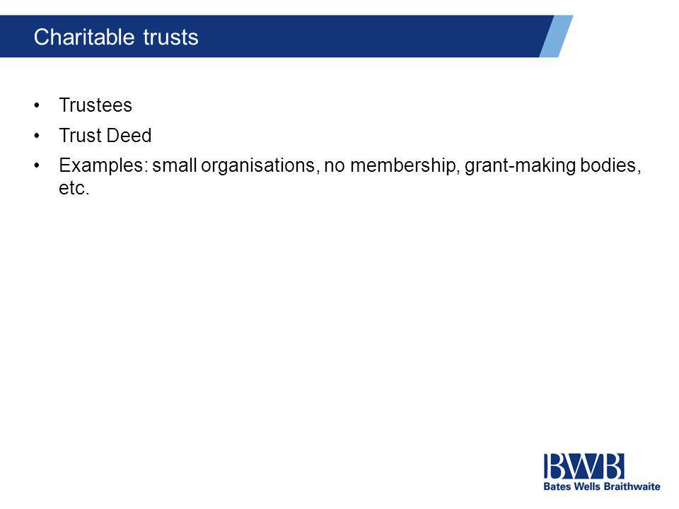Charitable trusts Trustees Trust Deed Examples: small organisations, no membership, grant-making bodies, etc.