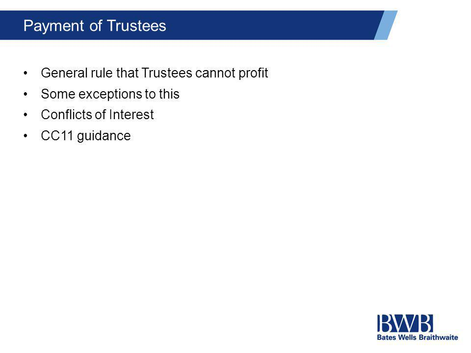 Payment of Trustees General rule that Trustees cannot profit Some exceptions to this Conflicts of Interest CC11 guidance