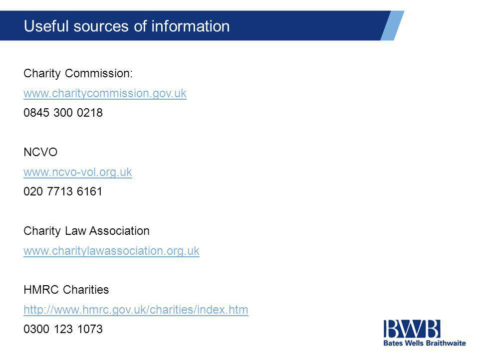 Useful sources of information Charity Commission: www.charitycommission.gov.uk 0845 300 0218 NCVO www.ncvo-vol.org.uk 020 7713 6161 Charity Law Associ