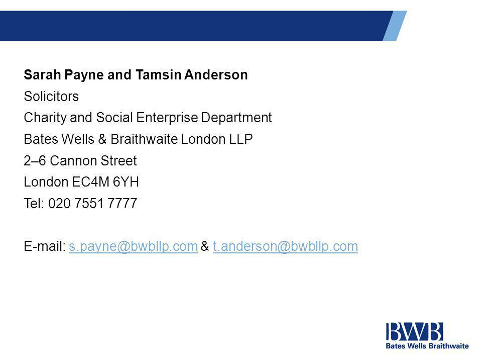 Sarah Payne and Tamsin Anderson Solicitors Charity and Social Enterprise Department Bates Wells & Braithwaite London LLP 2–6 Cannon Street London EC4M