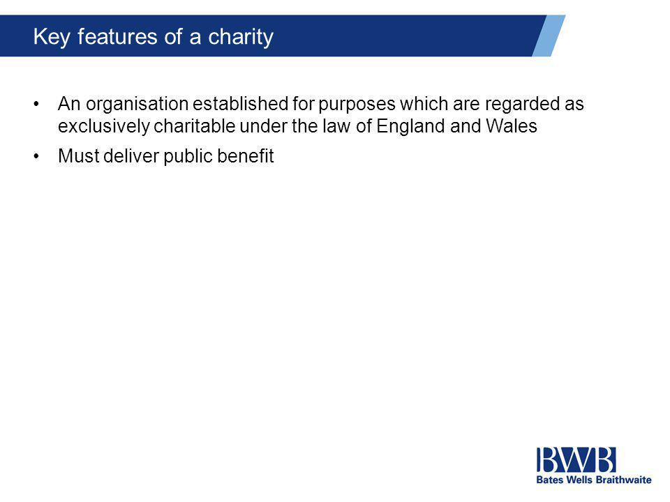 Key features of a charity An organisation established for purposes which are regarded as exclusively charitable under the law of England and Wales Mus