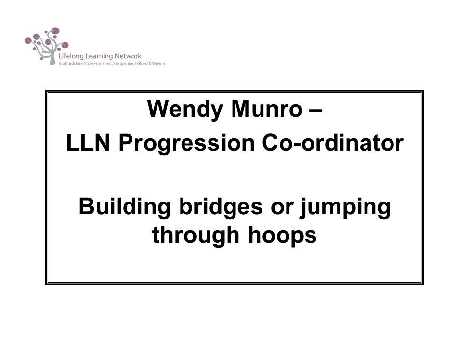 Wendy Munro – LLN Progression Co-ordinator Building bridges or jumping through hoops