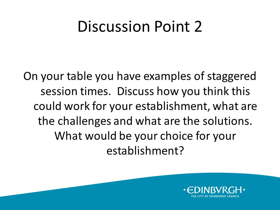 Discussion Point 2 On your table you have examples of staggered session times.