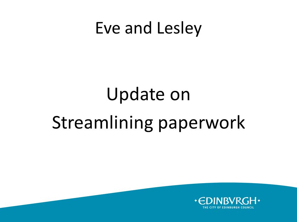 Eve and Lesley Update on Streamlining paperwork