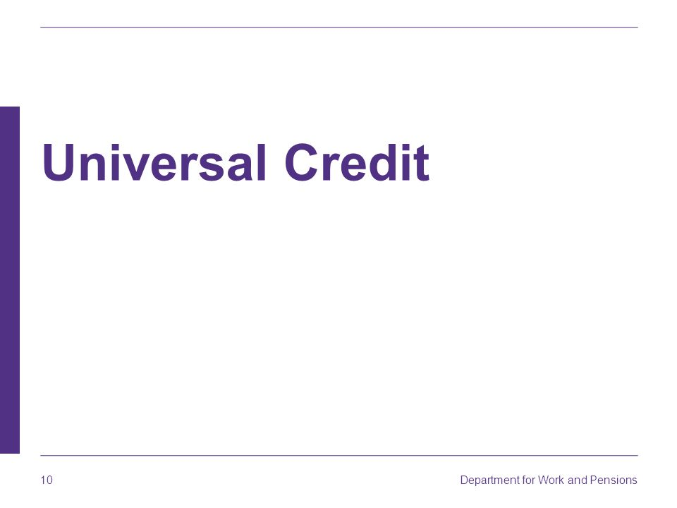 Department for Work and Pensions 10 Universal Credit