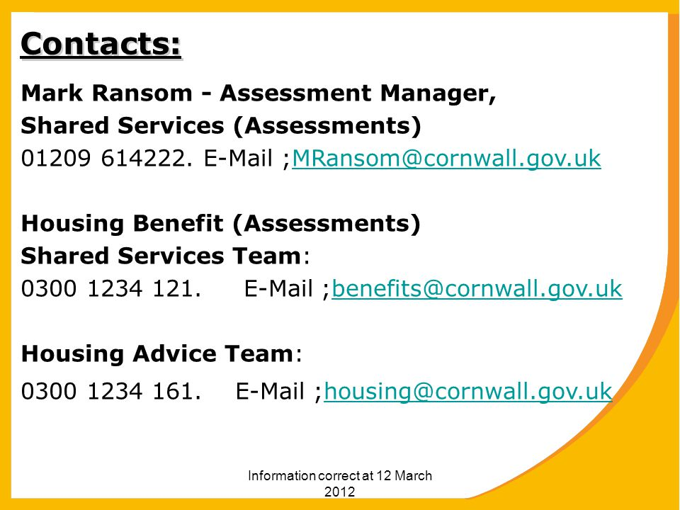 Information correct at 12 March 2012 Contacts: Mark Ransom - Assessment Manager, Shared Services (Assessments) 01209 614222.
