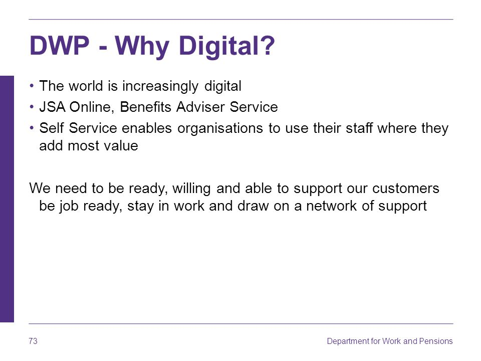 Department for Work and Pensions 73 DWP - Why Digital.
