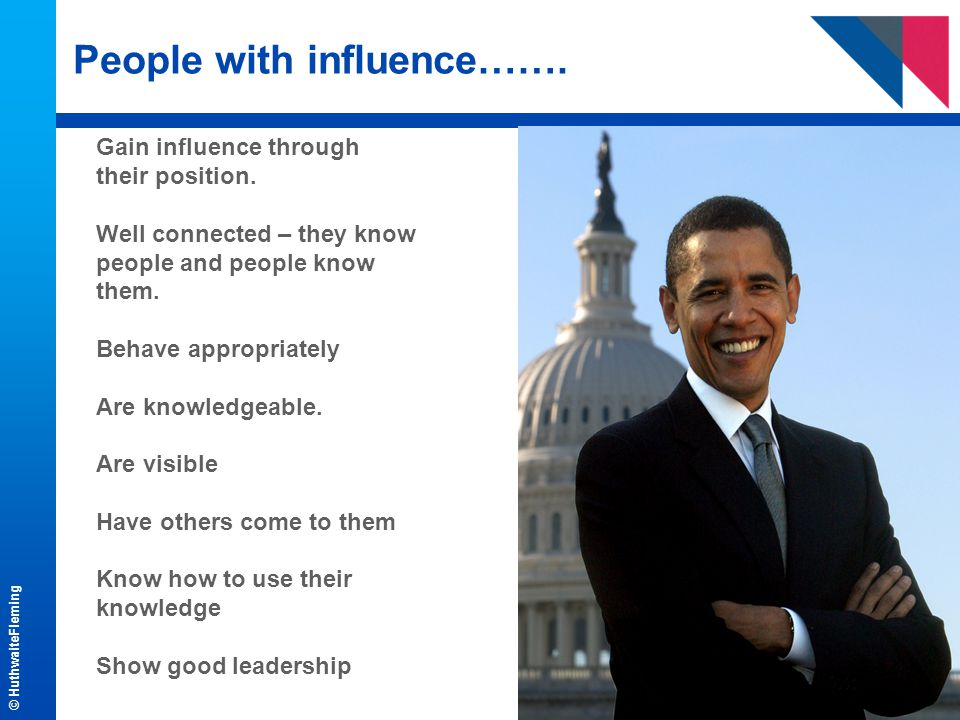 © HuthwaiteFleming People with influence…….Gain influence through their position.