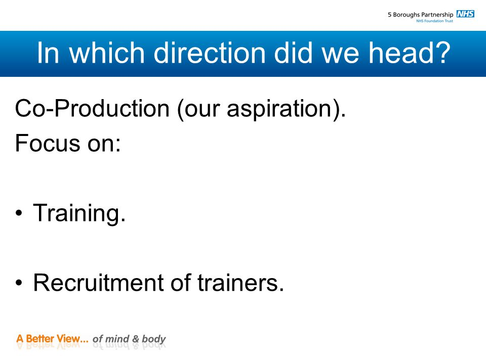 In which direction did we head. Co-Production (our aspiration).