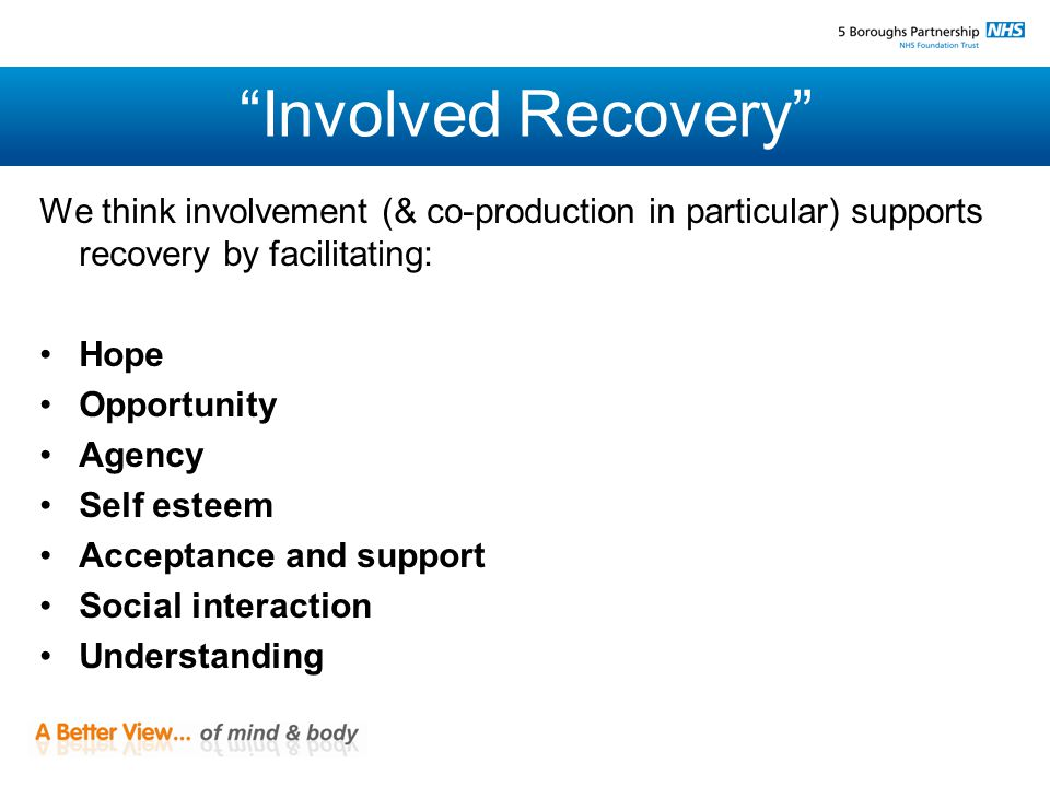 Involved Recovery Involvement Hope, Opportunity, Agency, etc. (& Mentalizing?) Recovery