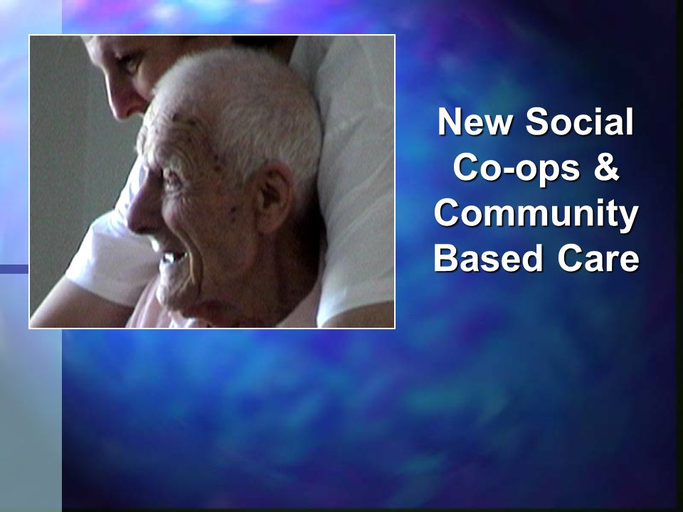 New Social Co-ops & Community Based Care