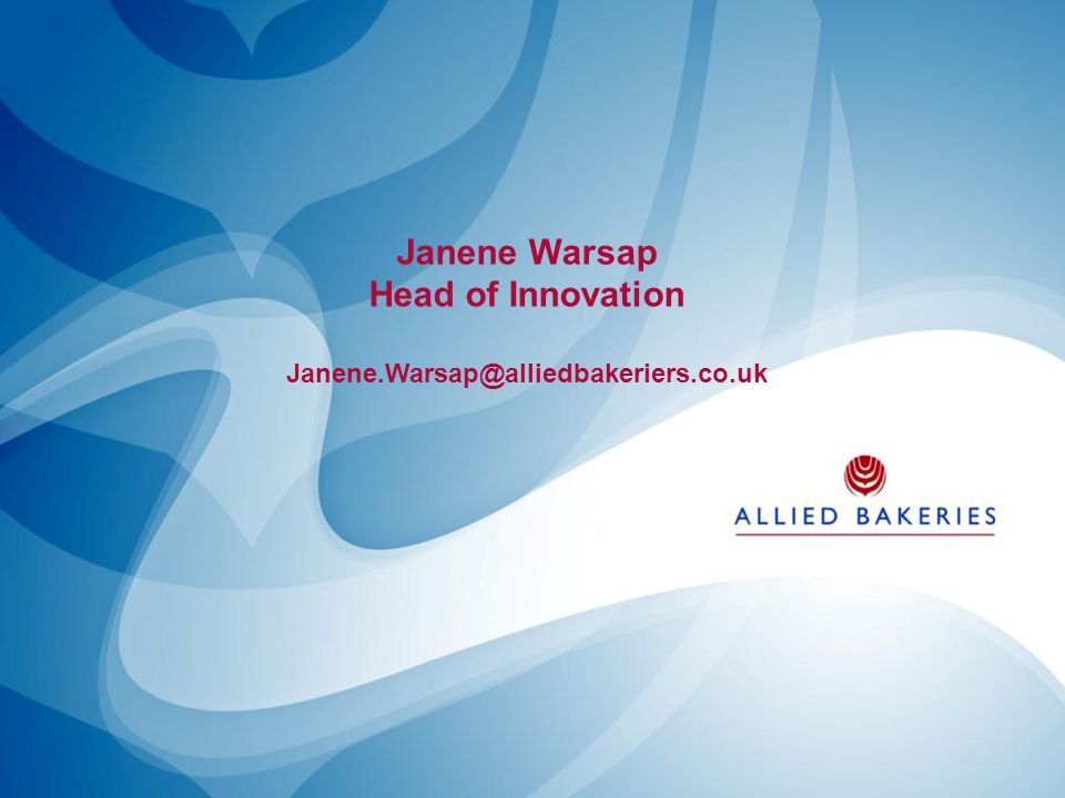Janene Warsap Head of Innovation Janene.Warsap@alliedbakeriers.co.uk