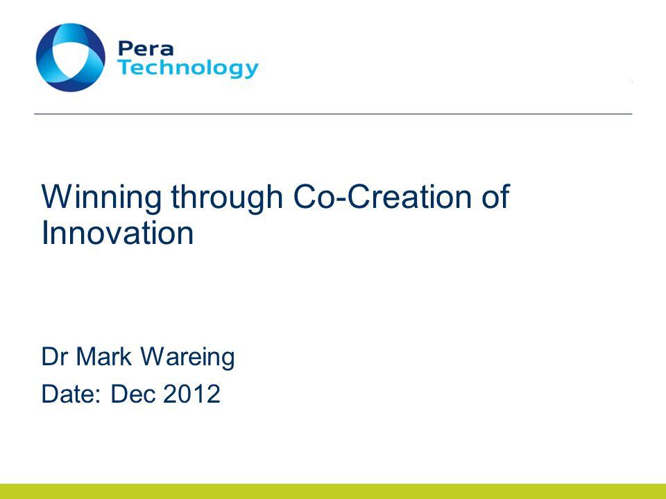 Winning through Co-Creation of Innovation Dr Mark Wareing Date: Dec 2012