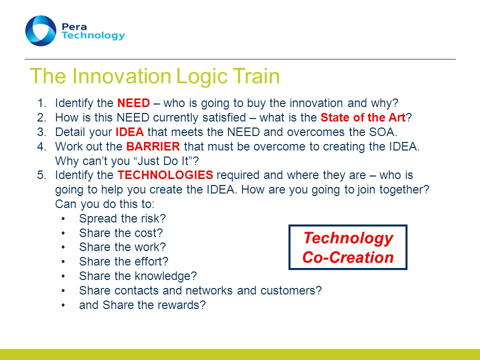The Innovation Logic Train 1.Identify the NEED – who is going to buy the innovation and why.