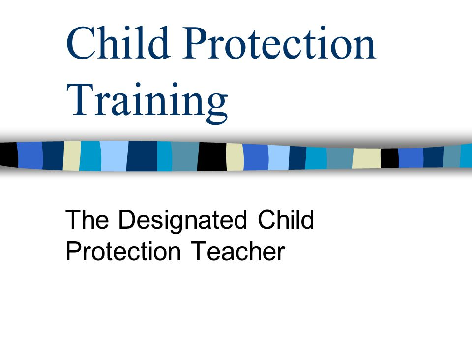 Child Protection Training The Designated Child Protection Teacher
