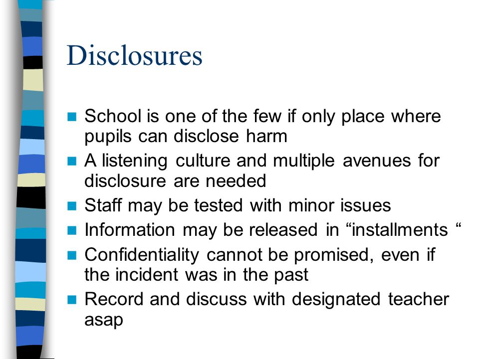 Disclosures School is one of the few if only place where pupils can disclose harm A listening culture and multiple avenues for disclosure are needed S