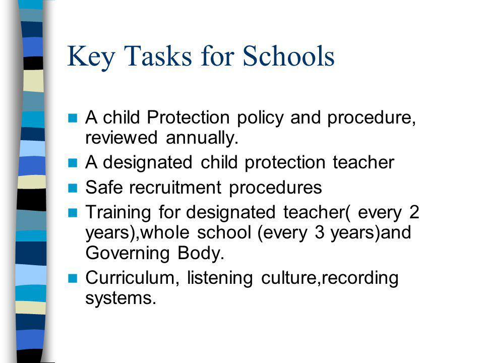 Key Tasks for Schools A child Protection policy and procedure, reviewed annually.