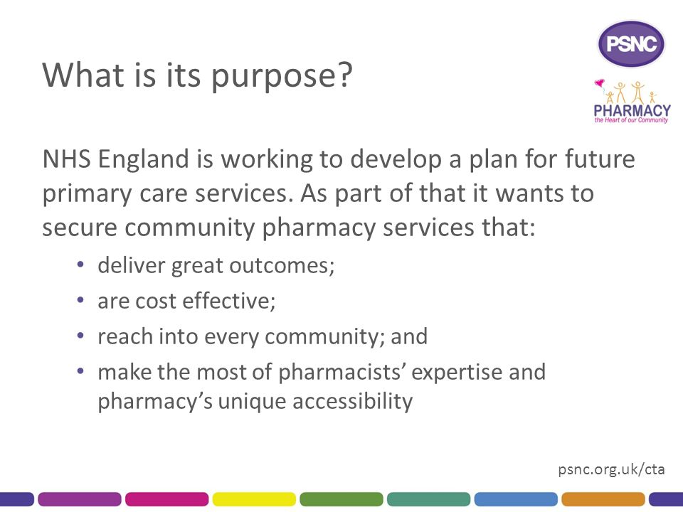 psnc.org.uk/cta What is its purpose? NHS England is working to develop a plan for future primary care services. As part of that it wants to secure com