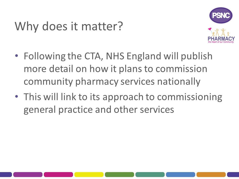 Why does it matter? Following the CTA, NHS England will publish more detail on how it plans to commission community pharmacy services nationally This