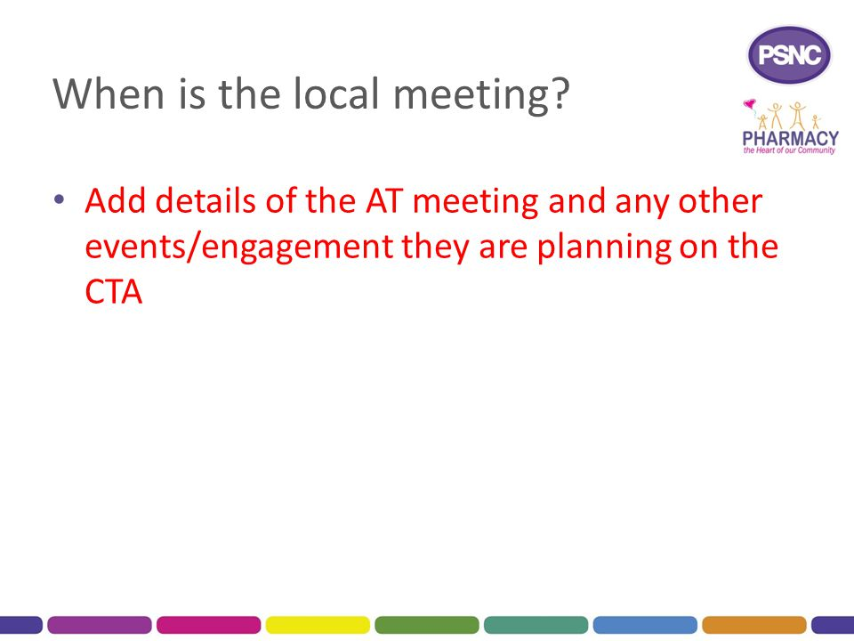 When is the local meeting? Add details of the AT meeting and any other events/engagement they are planning on the CTA