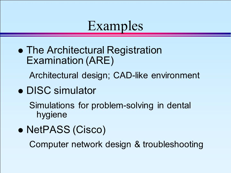 IAEA 2008 Slide 23 September 8, 2008 Examples l The Architectural Registration Examination (ARE) Architectural design; CAD-like environment l DISC simulator Simulations for problem-solving in dental hygiene l NetPASS (Cisco) Computer network design & troubleshooting