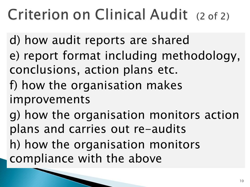  Sample of clinical audit projects reviewed against specific measures;  Report submitted to Clinical Audit Group (CAG) for approval & development of action plan;  Progress monitored at subsequent CAG meetings; and  Key findings & learning disseminated.