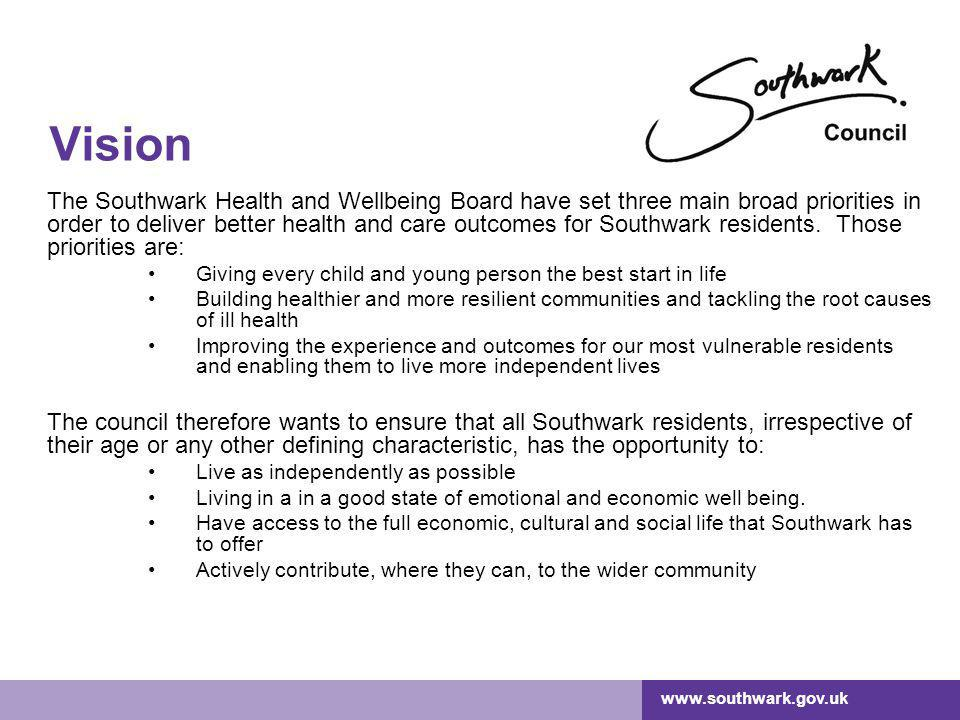 Vision The Southwark Health and Wellbeing Board have set three main broad priorities in order to deliver better health and care outcomes for Southwark residents.