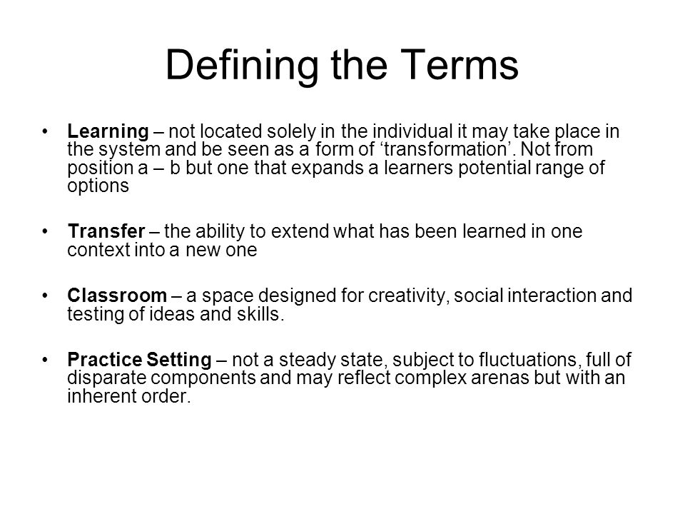 Defining the Terms Learning – not located solely in the individual it may take place in the system and be seen as a form of 'transformation'. Not from