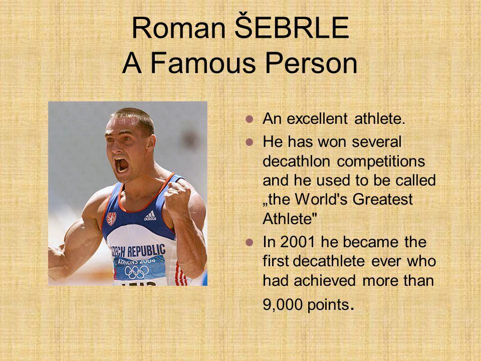 Roman ŠEBRLE A Famous Person An excellent athlete.