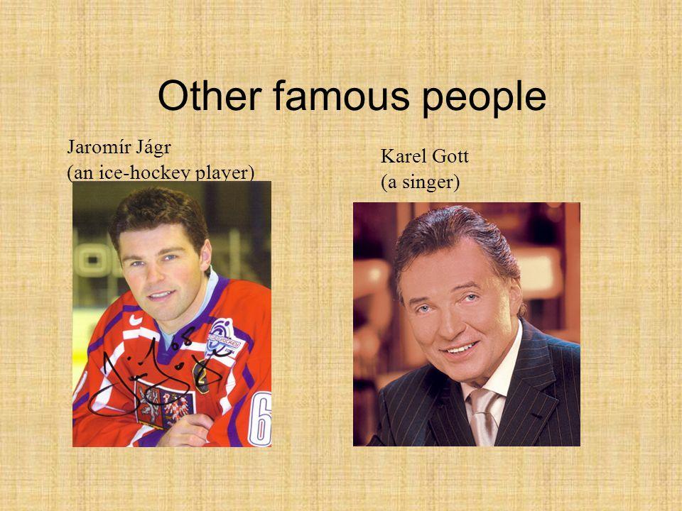 Jaromír Jágr (an ice-hockey player) Karel Gott (a singer) Other famous people