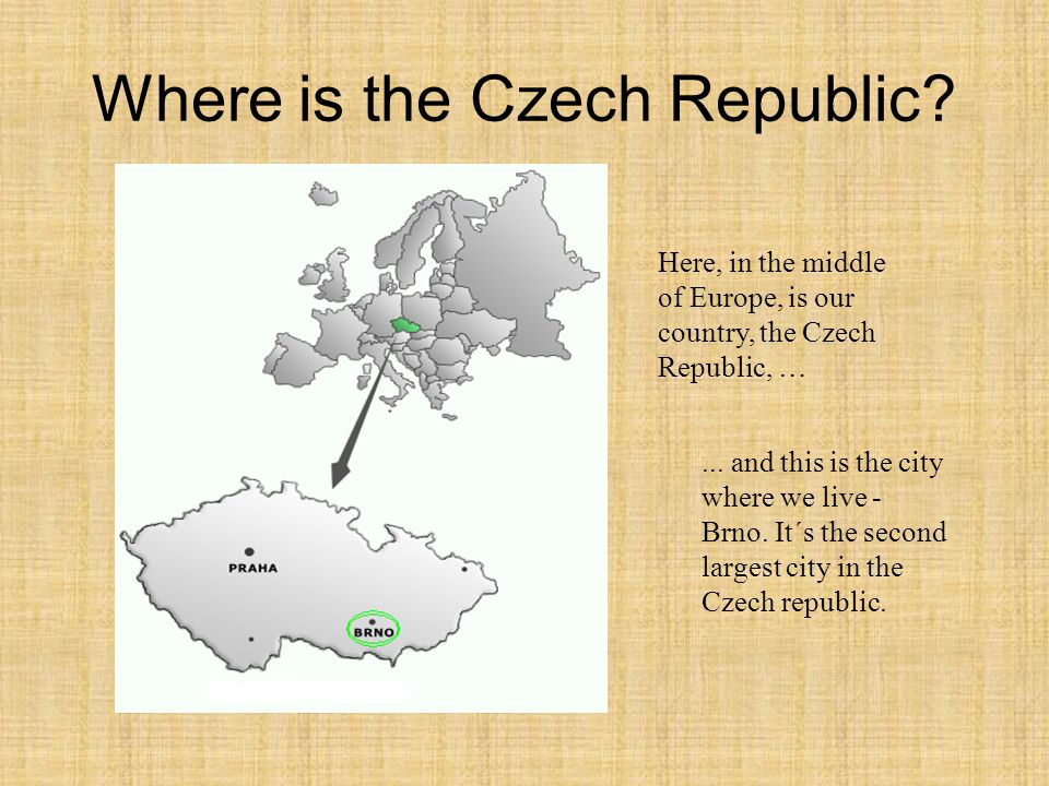 Where is the Czech Republic ... and this is the city where we live - Brno.