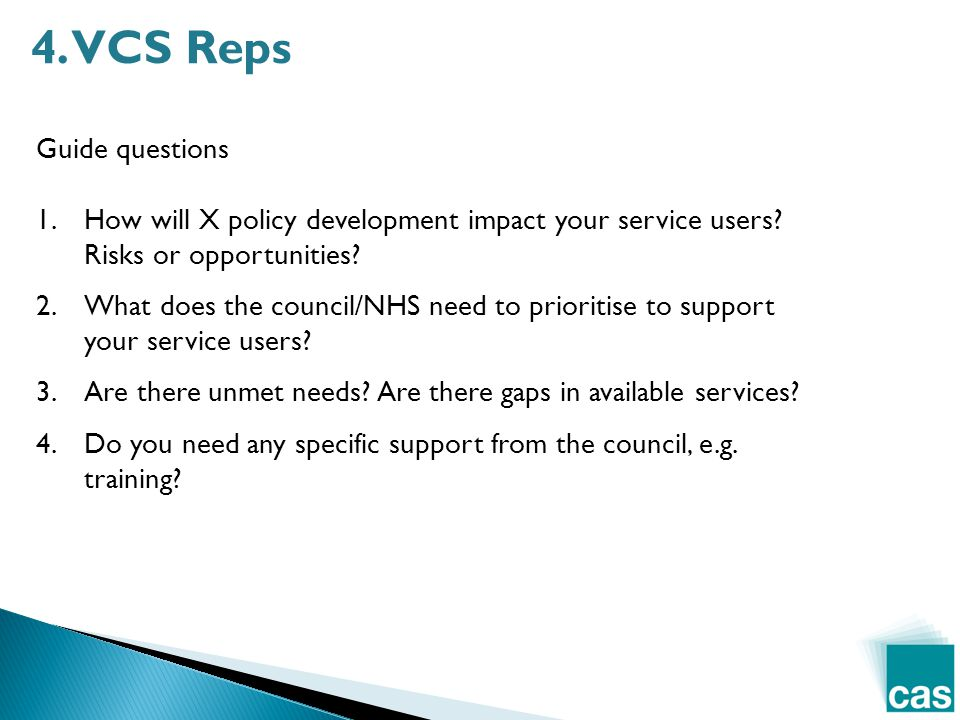 4. VCS Reps Guide questions 1.How will X policy development impact your service users.