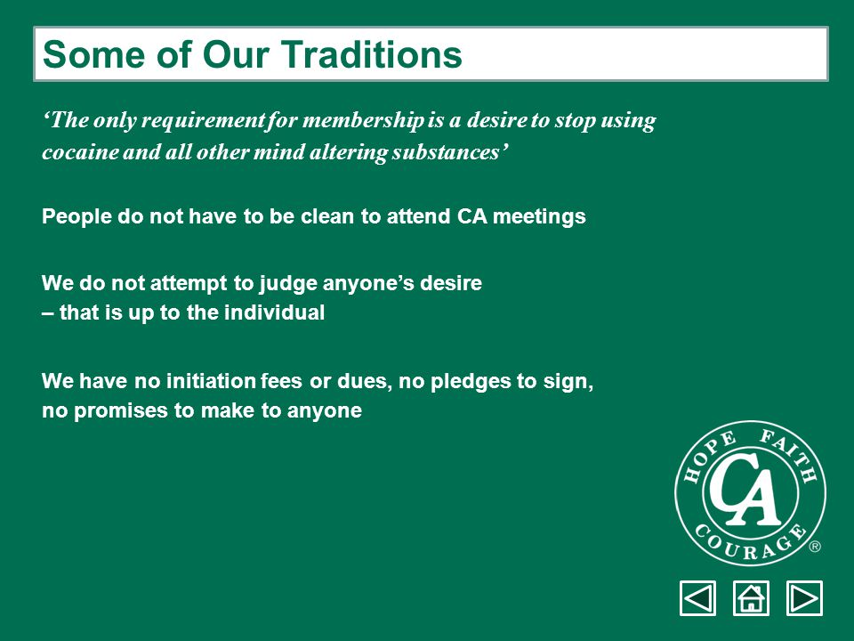 Some of Our Traditions 'The only requirement for membership is a desire to stop using cocaine and all other mind altering substances' People do not ha