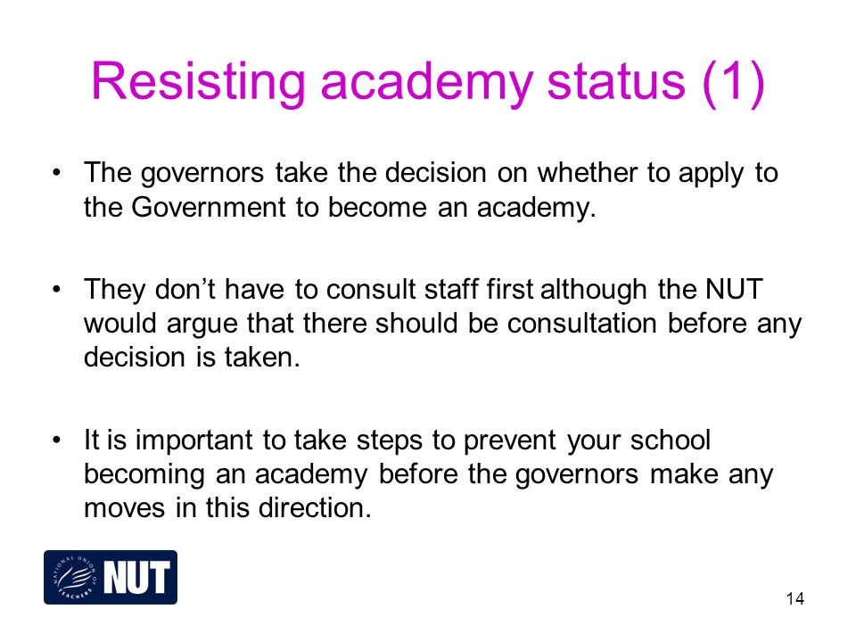 14 Resisting academy status (1) The governors take the decision on whether to apply to the Government to become an academy.