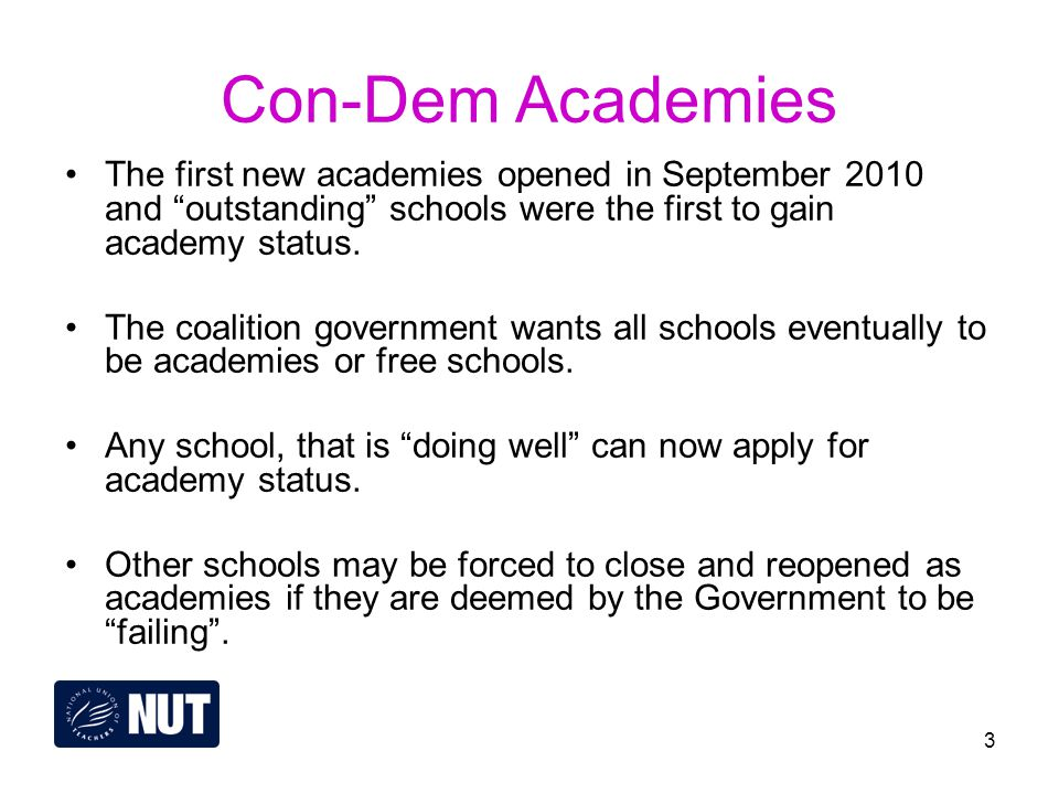 3 Con-Dem Academies The first new academies opened in September 2010 and outstanding schools were the first to gain academy status.