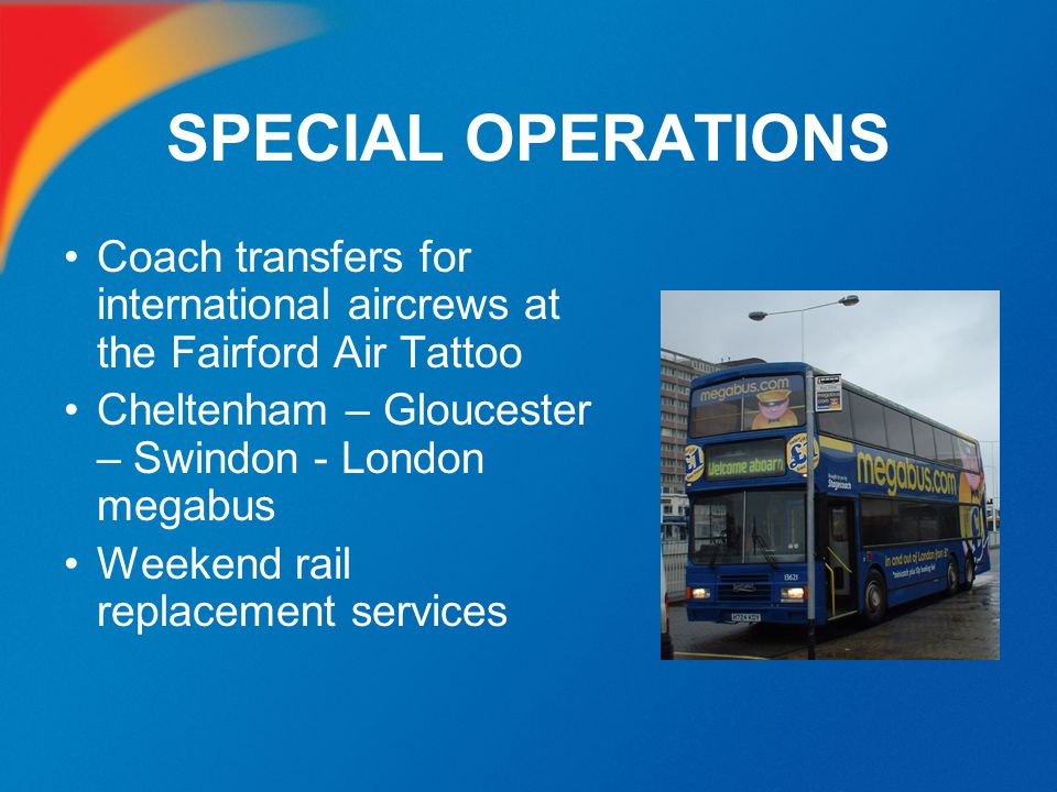 SPECIAL OPERATIONS Coach transfers for international aircrews at the Fairford Air Tattoo Cheltenham – Gloucester – Swindon - London megabus Weekend ra